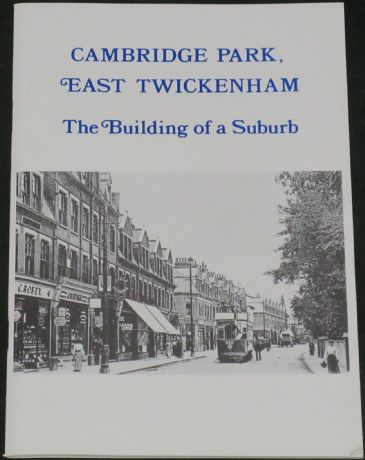 Cambridge Park East Twickenham - The Building of a Suburb, byMaureen Bunch